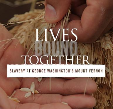 Lives Bound Together: Slavery at George Washington's Mount Vernon