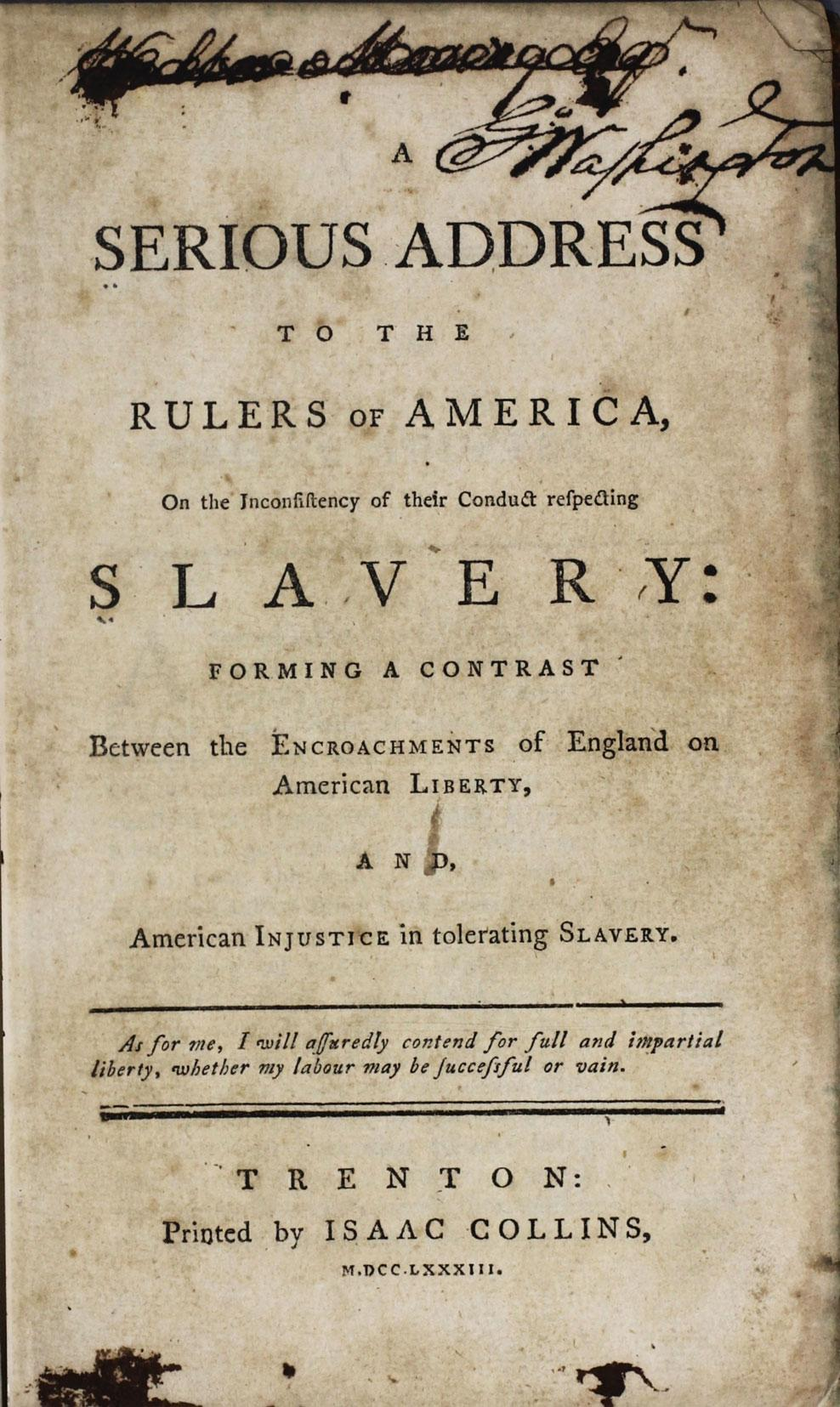 "George Washington's copy of ""A serious address to the rulers of America : on the inconsistency of their conduct respecting slavery..."" by Davide Copper, printed by Isaac Collins, 1783, Courtesy of the Boston Athenæum."