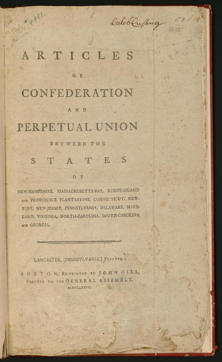 Articles of confederation and perpetual union. Lancaster, Pennsylvania printed; Boston: Re-printed by John Gill, printer to the General Assembly, 1777. Courtesy of the Library of Congress, JK130 1777 .B7
