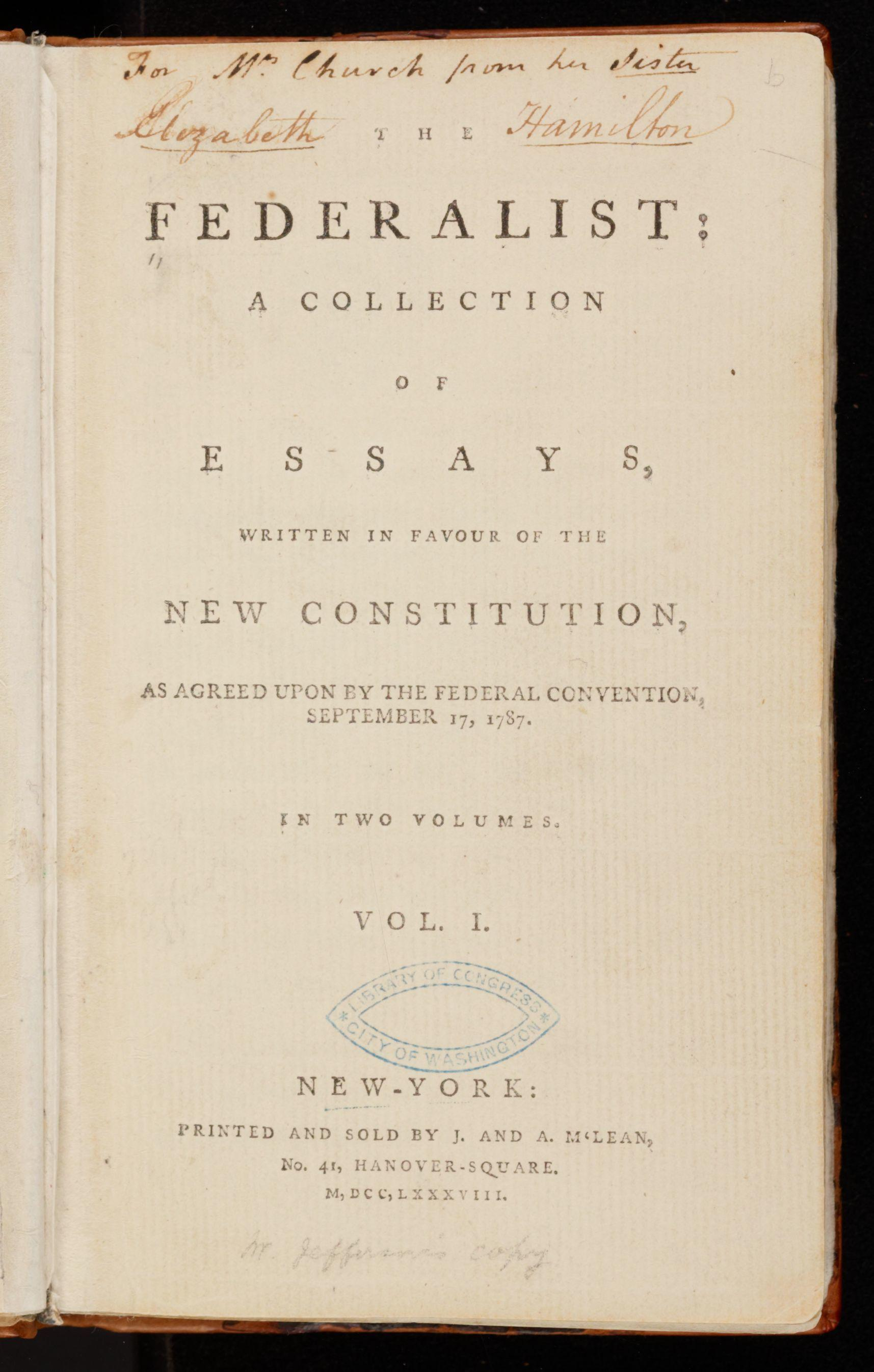 The federalist : a collection of essays, written in favour of the new Constitution, as agreed upon by the Federal Convention, September 17, 1787, Library of Congress