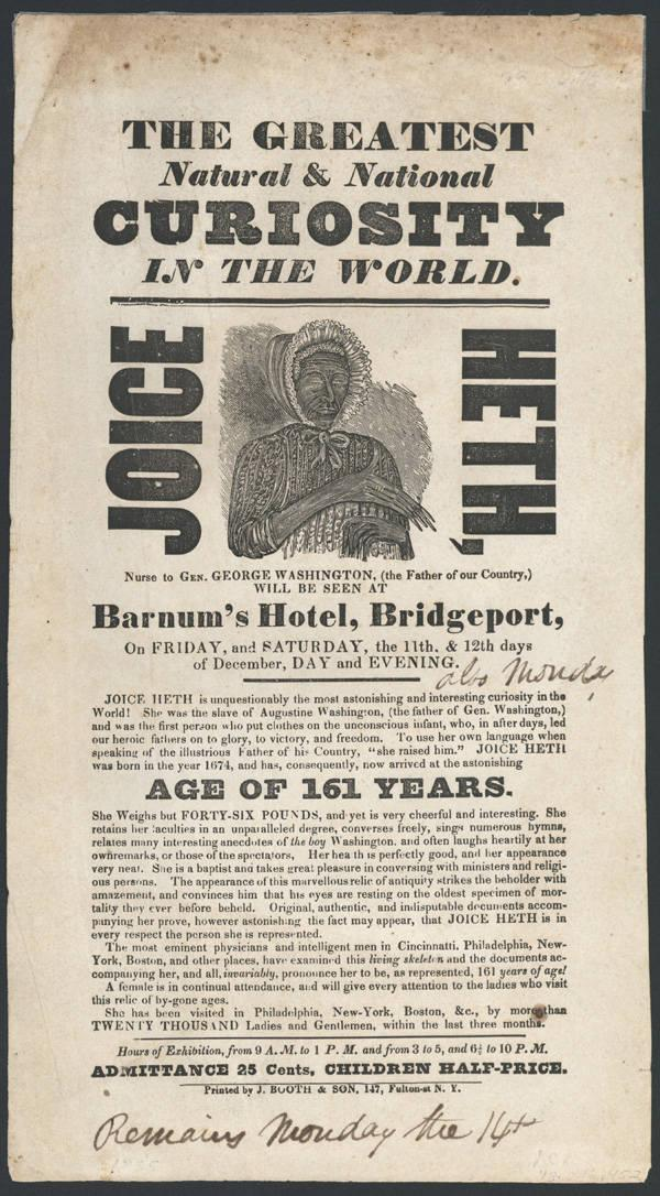 "This 1835 broadside billed Joice Heth as a ""Natural & National Curiosity"" in advance of a show in Bridgeport, Connecticut. This image of her is only one of two that survive. Somers Historical Society (NY)."